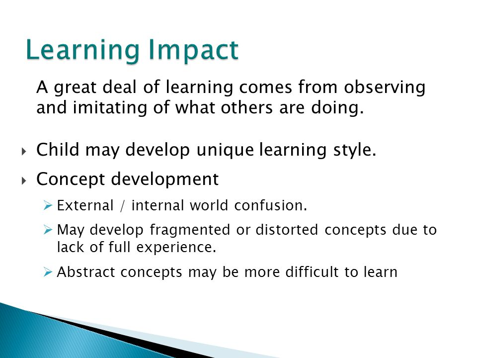 Learning Impact A great deal of learning comes from observing and imitating of what others are doing.