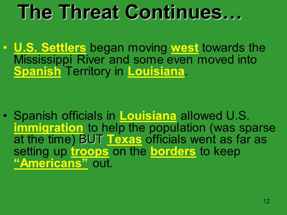 The Threat Continues… U.S. Settlers began moving west towards the Mississippi River and some even moved into Spanish Territory in Louisiana.