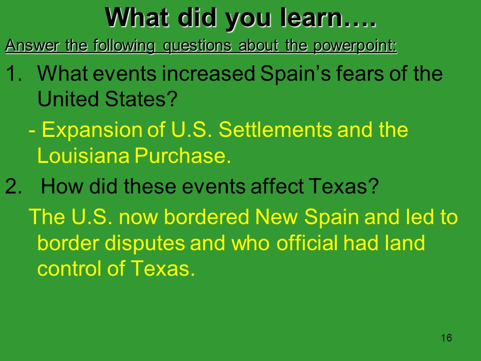 What did you learn…. Answer the following questions about the powerpoint: What events increased Spain's fears of the United States
