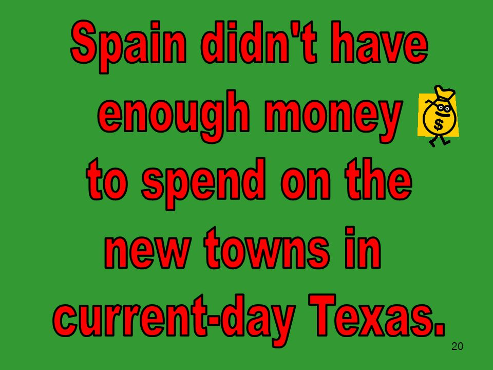 Spain didn t have enough money to spend on the new towns in current-day Texas.