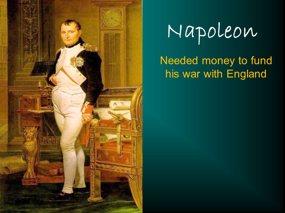 Needed money to fund his war with England