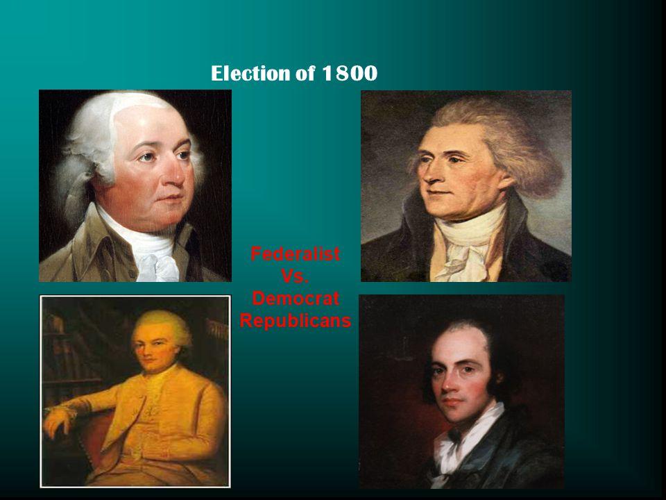 Election of 1800 Federalist Vs. Democrat Republicans