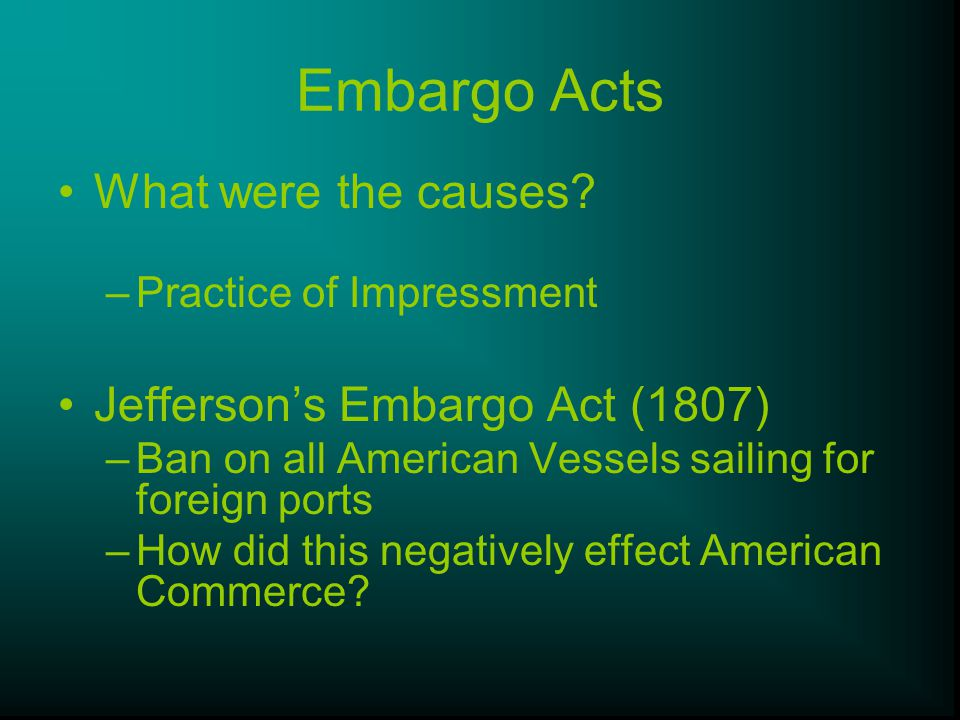 Embargo Acts What were the causes Jefferson's Embargo Act (1807)