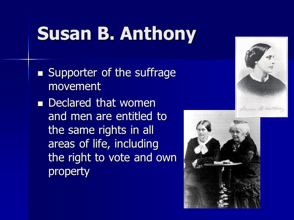 Susan B. Anthony Supporter of the suffrage movement