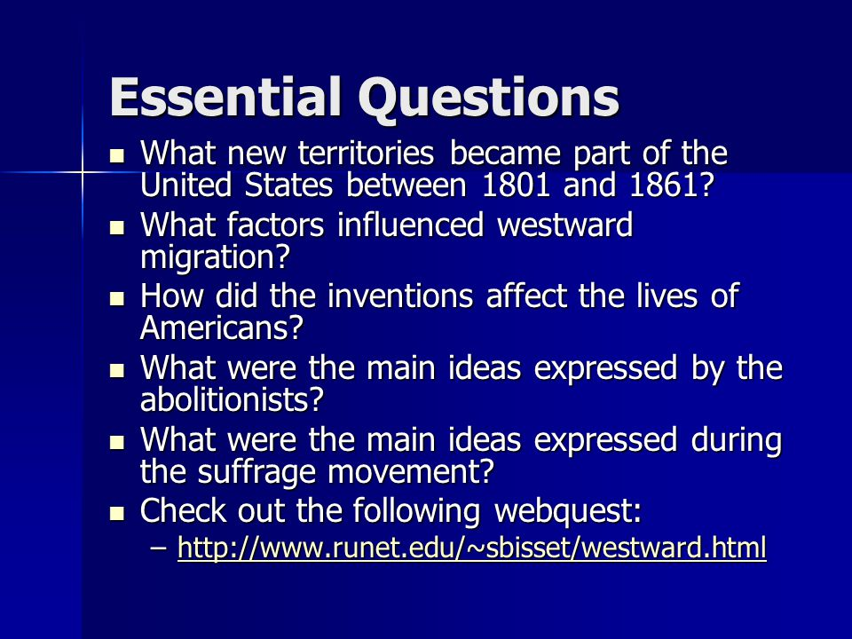 Essential Questions What new territories became part of the United States between 1801 and 1861 What factors influenced westward migration