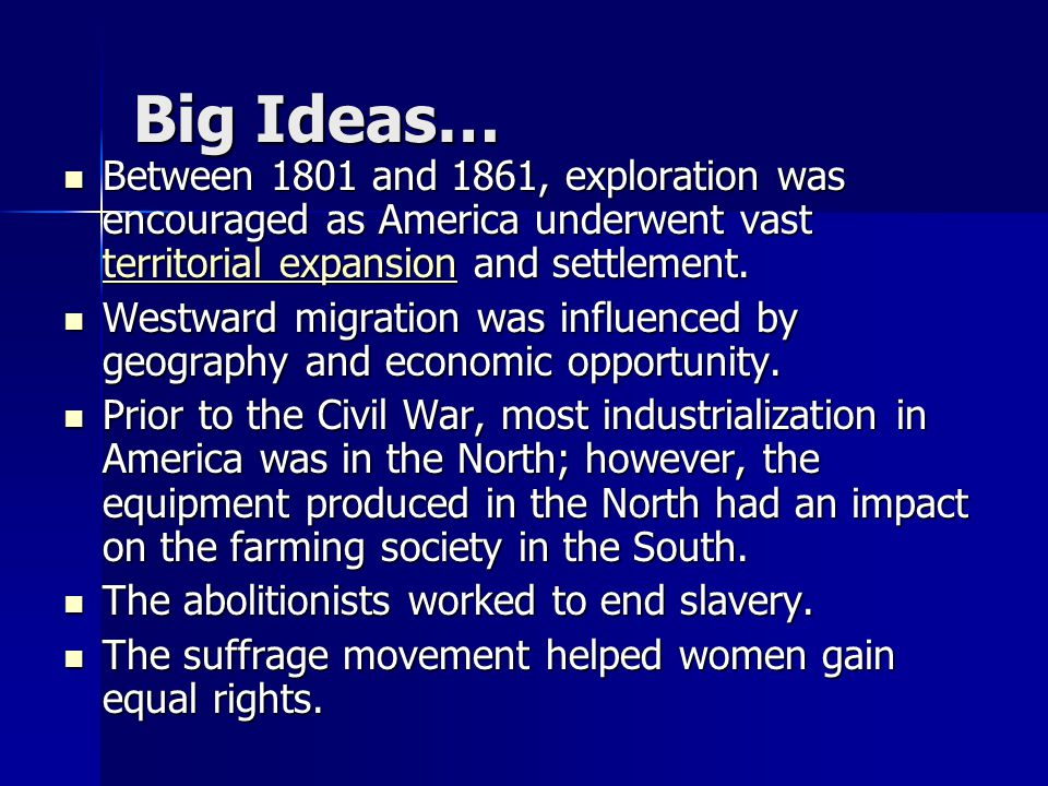 Big Ideas… Between 1801 and 1861, exploration was encouraged as America underwent vast territorial expansion and settlement.