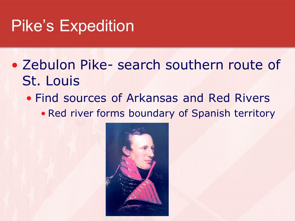 Pike's Expedition Zebulon Pike- search southern route of St. Louis