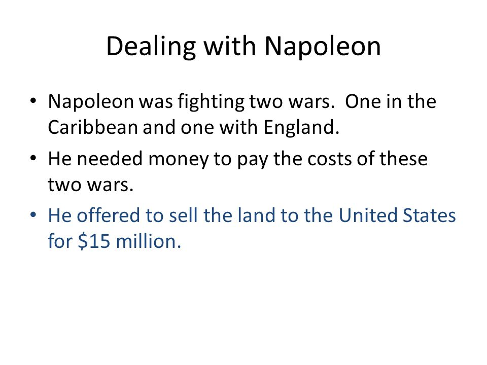 Dealing with Napoleon Napoleon was fighting two wars. One in the Caribbean and one with England.