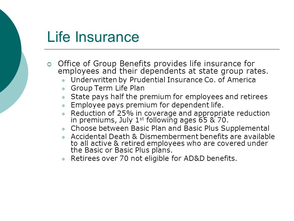 Life Insurance Office of Group Benefits provides life insurance for employees and their dependents at state group rates.