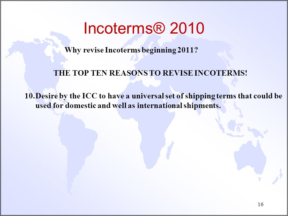 Incoterms® 2010 Why revise Incoterms beginning 2011