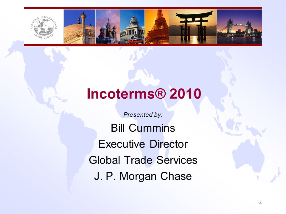 Incoterms® 2010 Bill Cummins Executive Director Global Trade Services