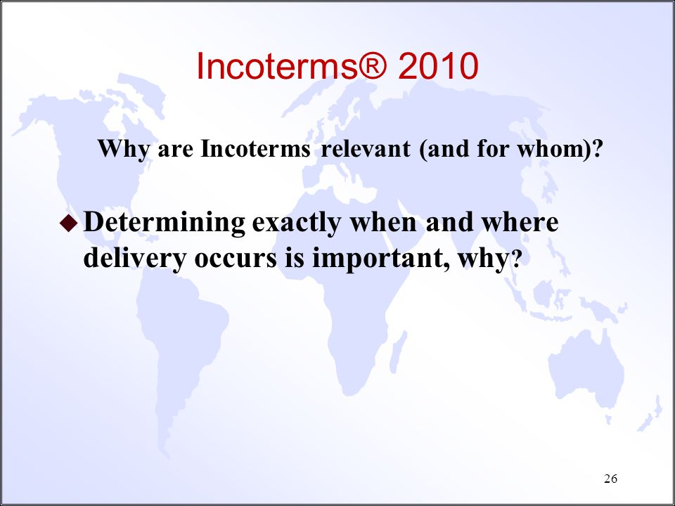 Incoterms® 2010 Why are Incoterms relevant (and for whom).