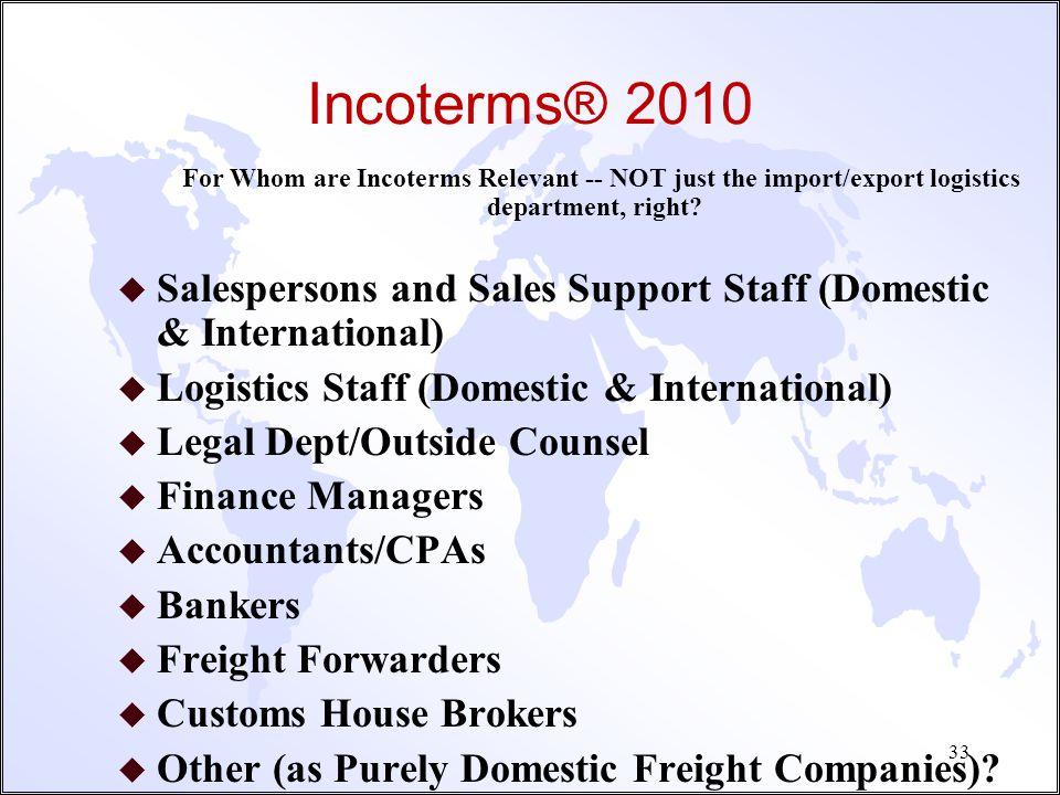 Incoterms® 2010 For Whom are Incoterms Relevant -- NOT just the import/export logistics department, right