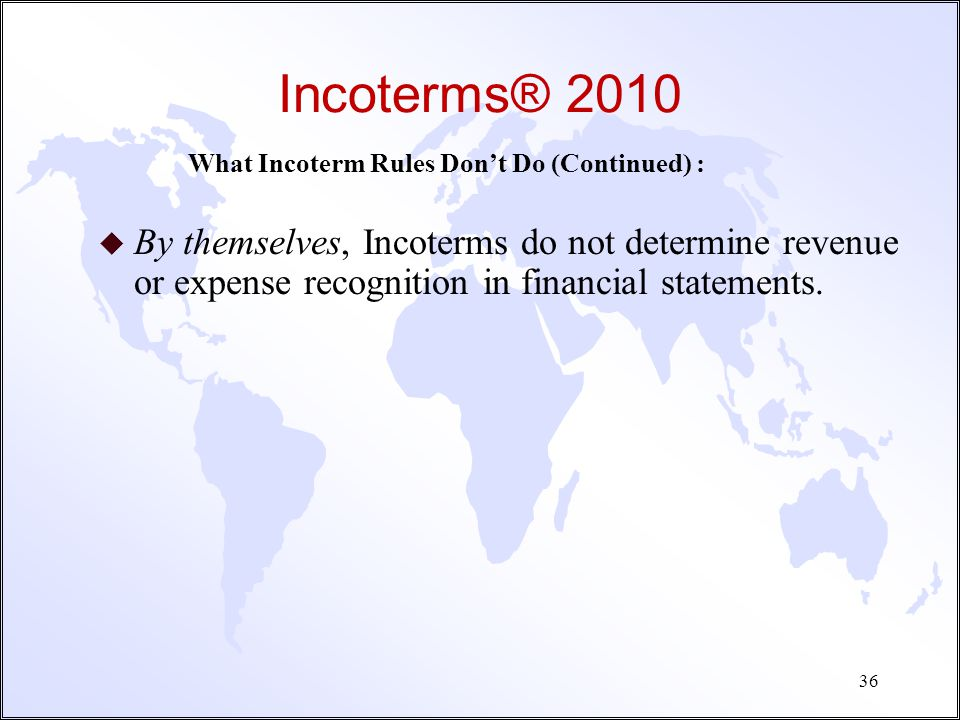 Incoterms® 2010 What Incoterm Rules Don't Do (Continued) :