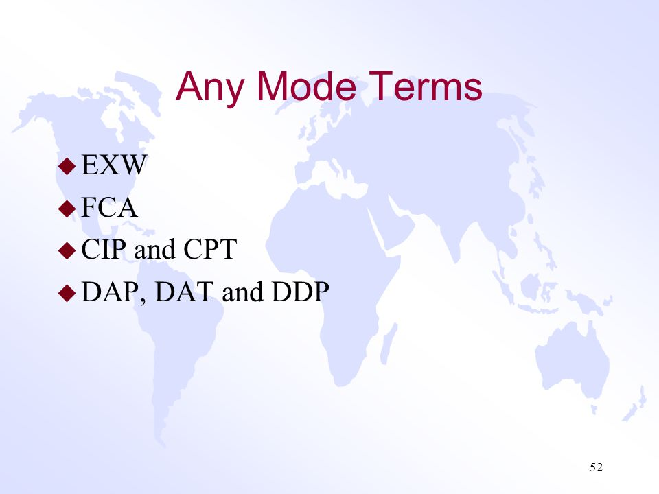 Any Mode Terms EXW FCA CIP and CPT DAP, DAT and DDP