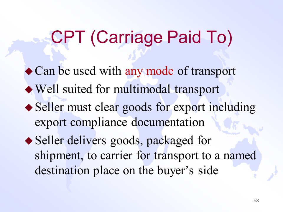 CPT (Carriage Paid To) Can be used with any mode of transport