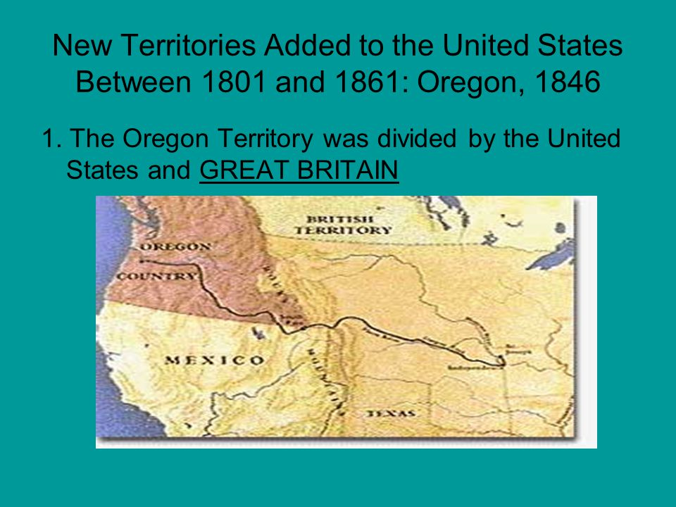 New Territories Added to the United States Between 1801 and 1861: Oregon, 1846