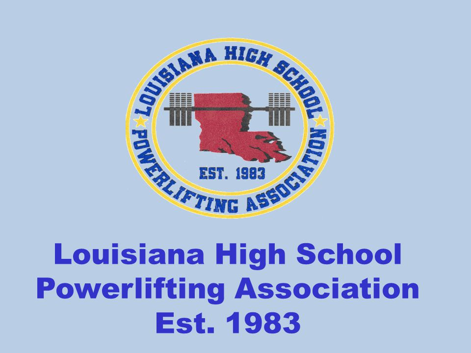 Louisiana High School Powerlifting Association Est. 1983