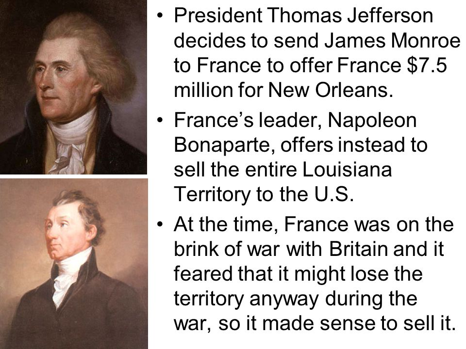 President Thomas Jefferson decides to send James Monroe to France to offer France $7.5 million for New Orleans.