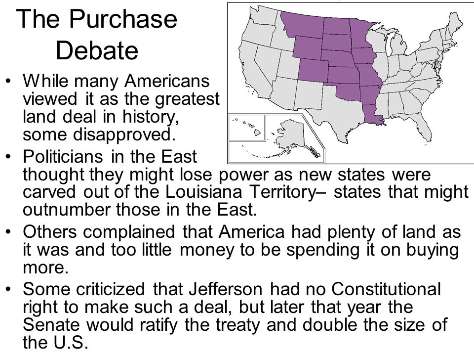 The Purchase Debate While many Americans viewed it as the greatest land deal in history, some disapproved.