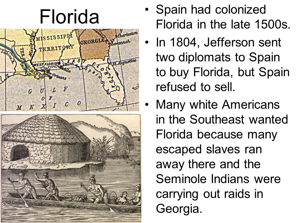 Florida Spain had colonized Florida in the late 1500s.