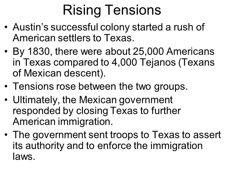 Rising Tensions Austin's successful colony started a rush of American settlers to Texas.