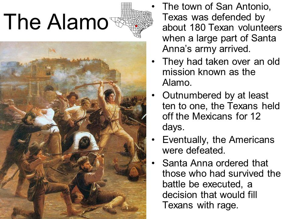 The town of San Antonio, Texas was defended by about 180 Texan volunteers when a large part of Santa Anna's army arrived.