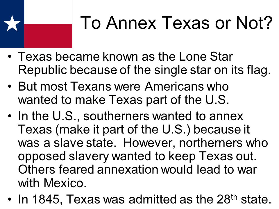 To Annex Texas or Not Texas became known as the Lone Star Republic because of the single star on its flag.