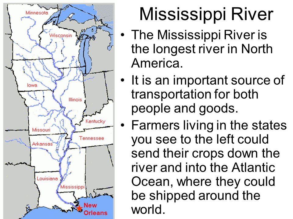 Mississippi River The Mississippi River is the longest river in North America.