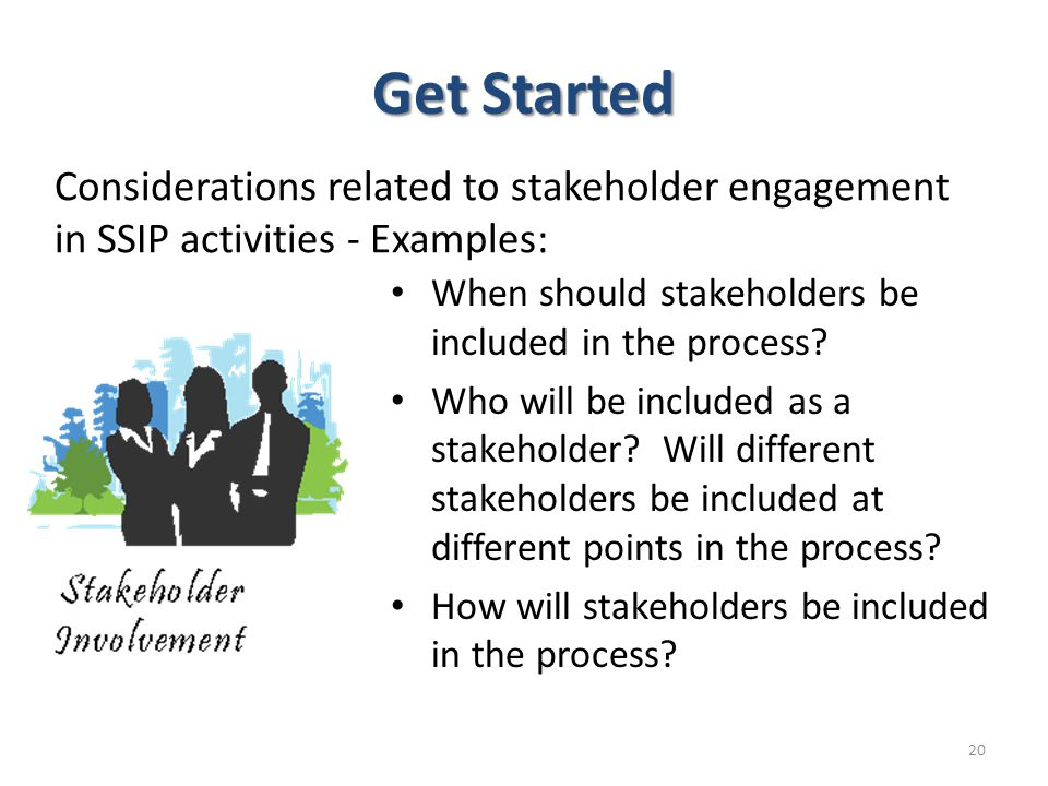 Get Started Considerations related to stakeholder engagement in SSIP activities - Examples: When should stakeholders be included in the process