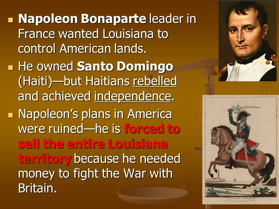 Napoleon Bonaparte leader in France wanted Louisiana to control American lands.