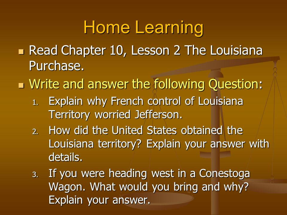 Home Learning Read Chapter 10, Lesson 2 The Louisiana Purchase.
