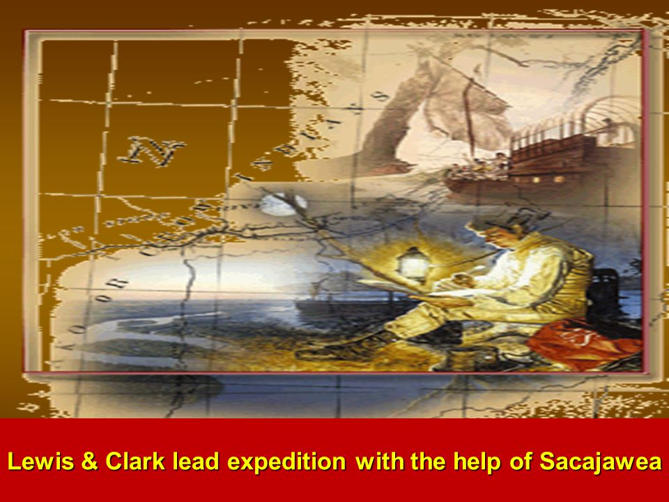 Lewis & Clark lead expedition with the help of Sacajawea