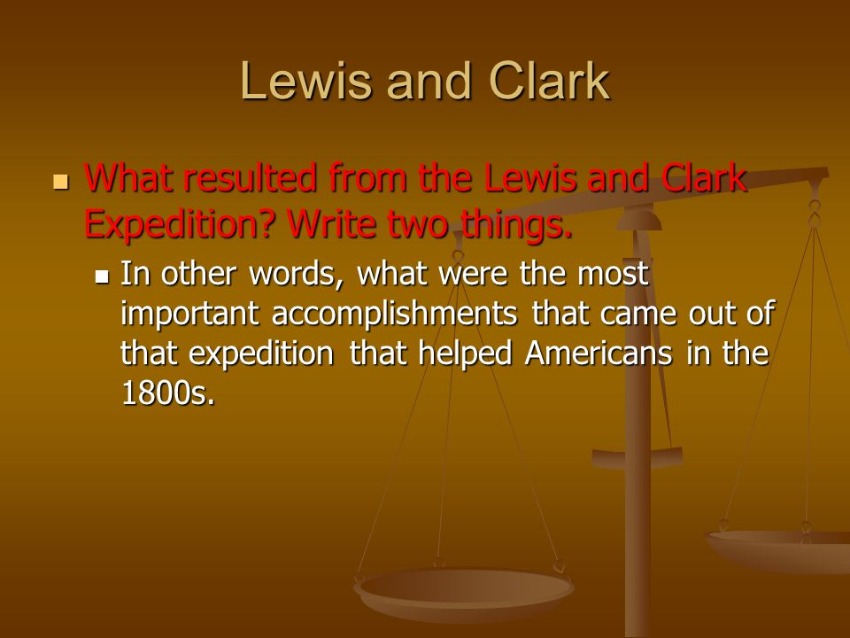 Lewis and Clark What resulted from the Lewis and Clark Expedition Write two things.