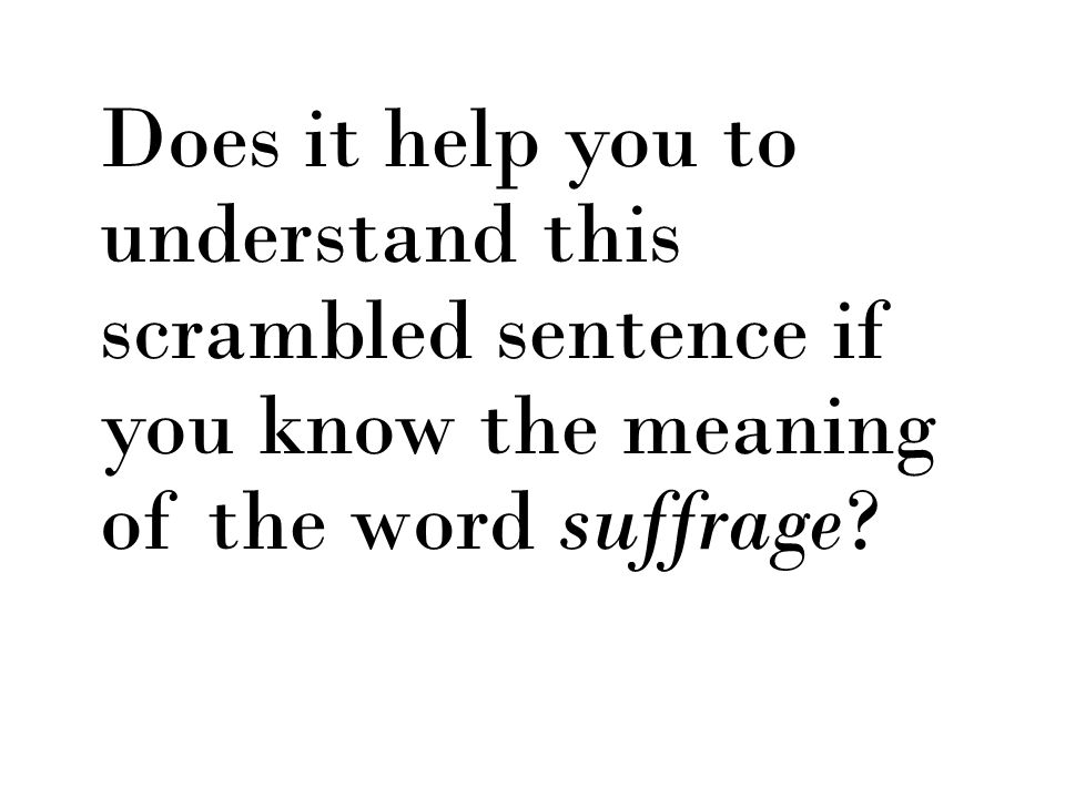 Does it help you to understand this scrambled sentence if you know the meaning of the word suffrage