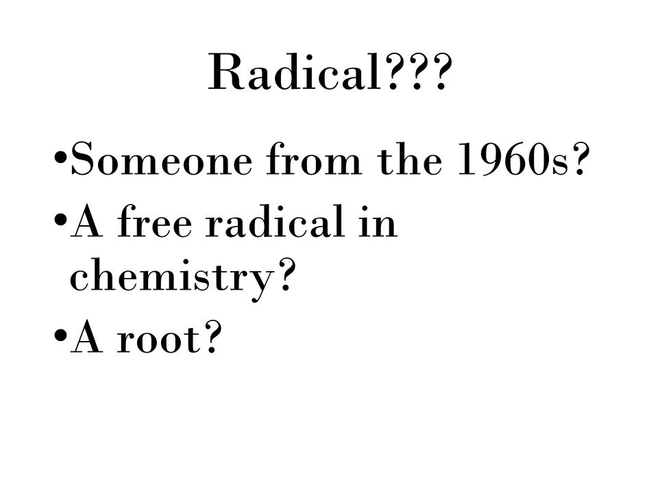 Radical Someone from the 1960s A free radical in chemistry