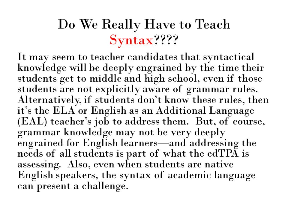 Do We Really Have to Teach Syntax