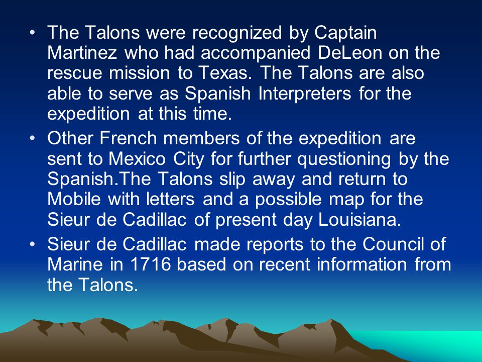 The Talons were recognized by Captain Martinez who had accompanied DeLeon on the rescue mission to Texas. The Talons are also able to serve as Spanish Interpreters for the expedition at this time.