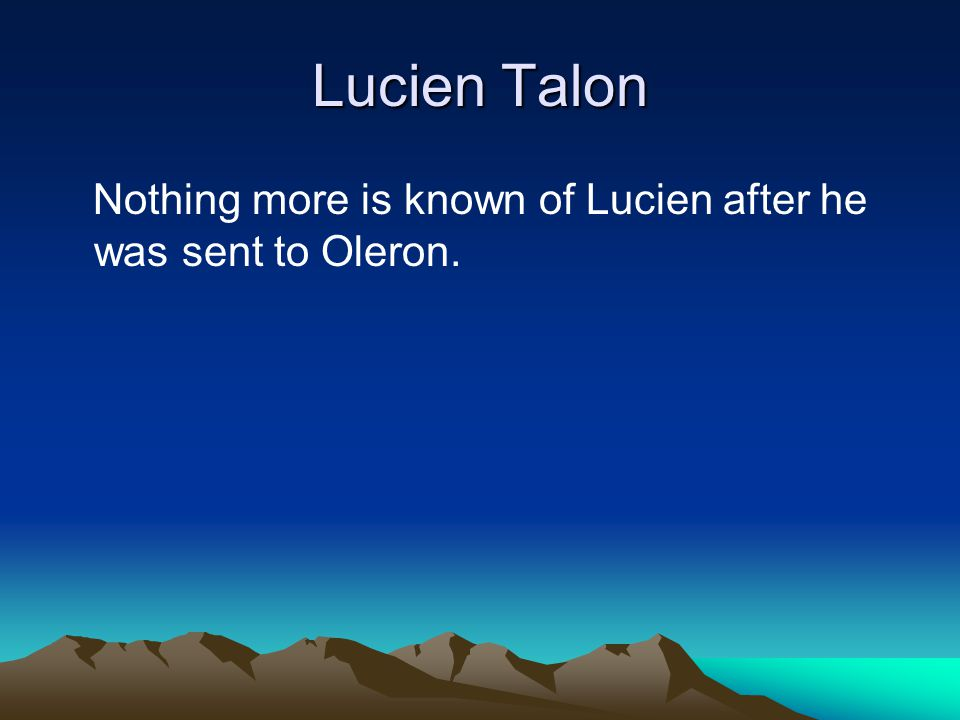 Lucien Talon Nothing more is known of Lucien after he was sent to Oleron.