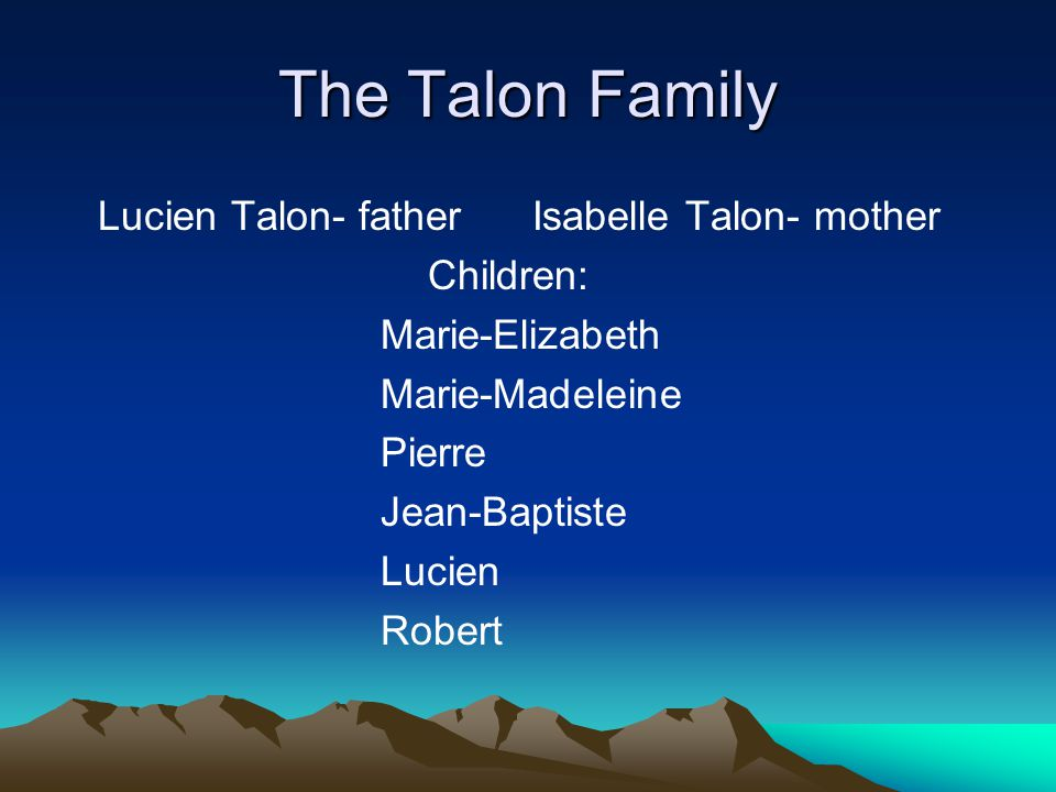 The Talon Family Lucien Talon- father Isabelle Talon- mother Children: