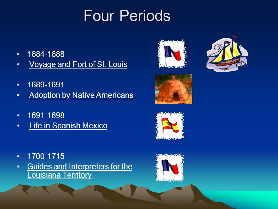 Four Periods 1684-1688 Voyage and Fort of St. Louis 1689-1691