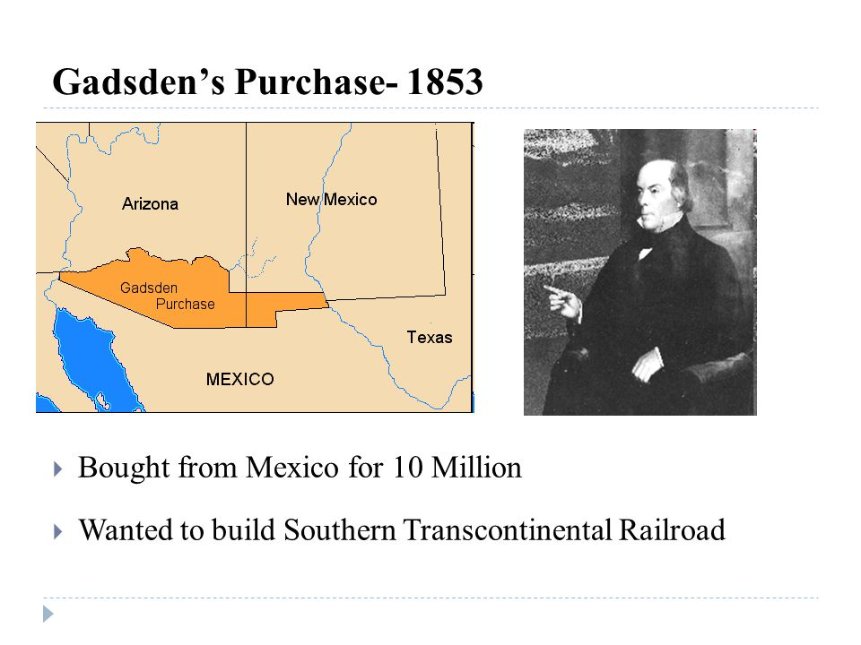 Gadsden's Purchase- 1853 Bought from Mexico for 10 Million