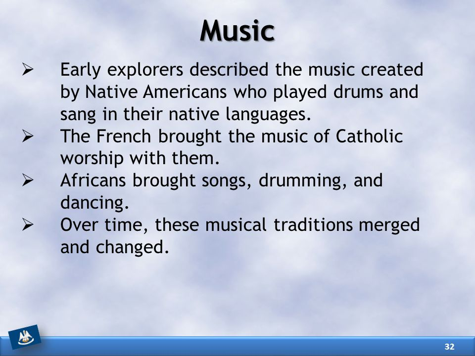 Music Early explorers described the music created by Native Americans who played drums and sang in their native languages.