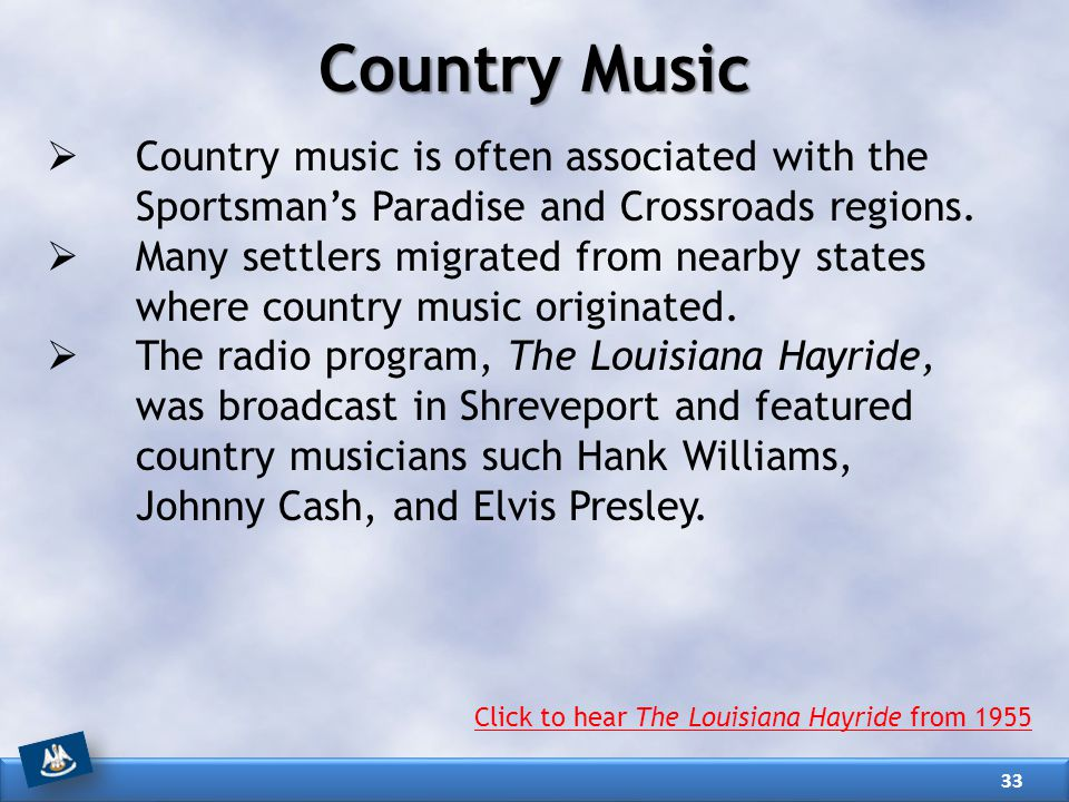 Country Music Country music is often associated with the Sportsman's Paradise and Crossroads regions.