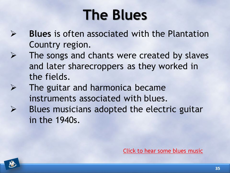 The Blues Blues is often associated with the Plantation Country region.