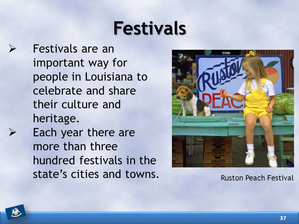 Festivals Festivals are an important way for people in Louisiana to celebrate and share their culture and heritage.