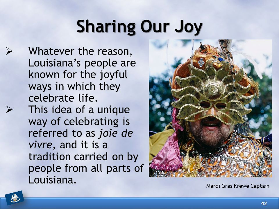 Sharing Our Joy Whatever the reason, Louisiana's people are known for the joyful ways in which they celebrate life.