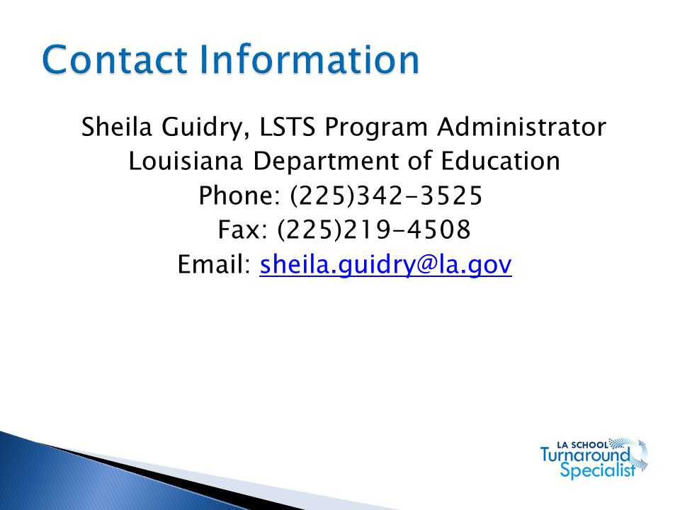 Contact Information Sheila Guidry, LSTS Program Administrator. Louisiana Department of Education. Phone: (225)342-3525