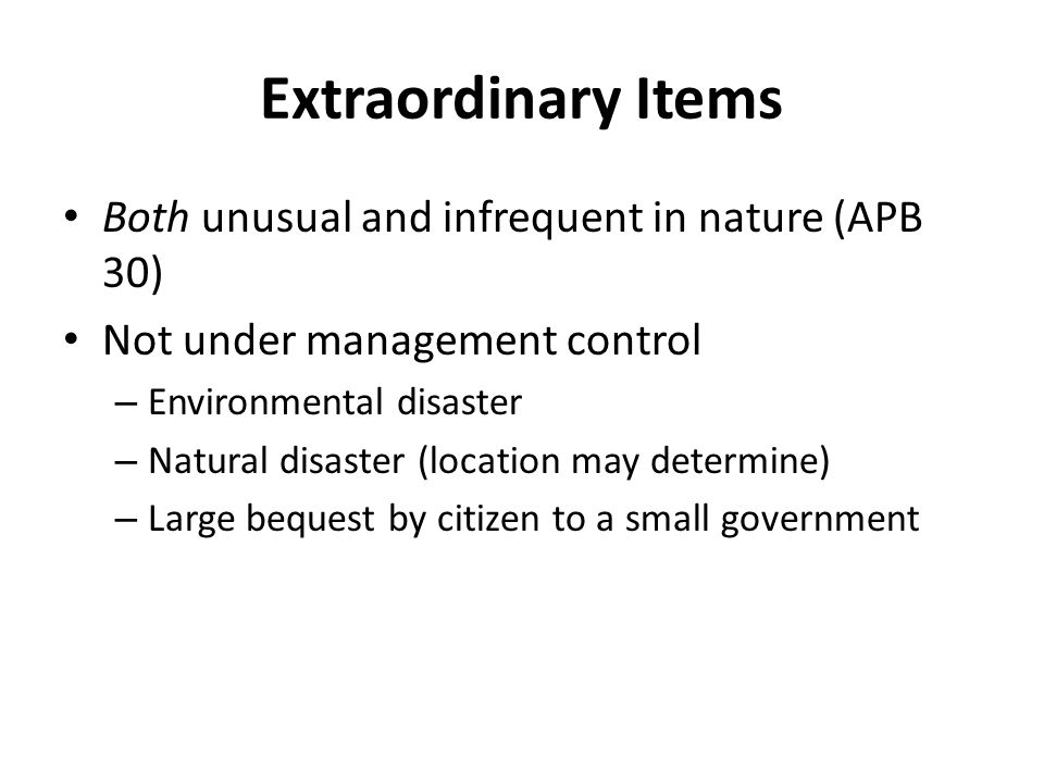 Extraordinary Items Both unusual and infrequent in nature (APB 30)
