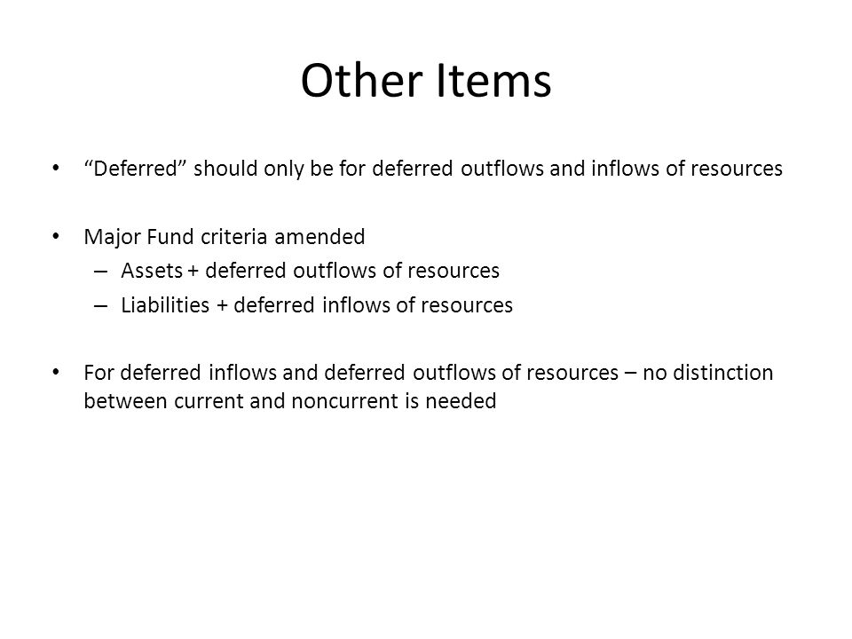 Other Items Deferred should only be for deferred outflows and inflows of resources. Major Fund criteria amended.